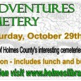 The Holmes County Library Ladies invite you to join us on the Grave Adventures Fall Tour, Saturday, October 29th, where we will explore some of Holmes County's interesting cemeteries...