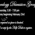 Beginner Genealogy Discussion Group Every 4th Thursday from 5:30 – 7:30 pm @ the Central Library, beginning February through October February 23 * March 22 * April 26 * May...